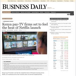 Kenya pay-TV firms set to feel the heat of Netflix launch