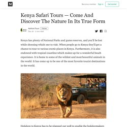 Kenya Safari Tours — Come And Discover The Nature In Its True Form