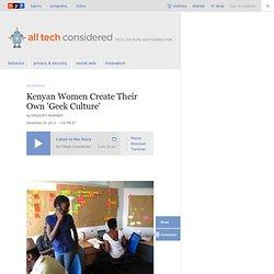 Kenyan Women Create Their Own 'Geek Culture' : All Tech Considered