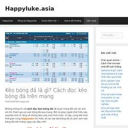 Kèo bóng đá là gì? Cách đọc kèo bóng đá trên mạng - Happyluke