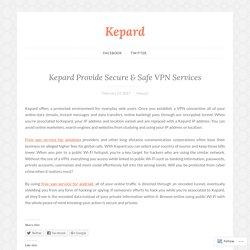 Kepard Provide Secure & Safe VPN Services