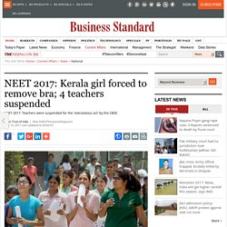 NEET 2017: Kerala girl forced to remove bra; 4 teachers suspended