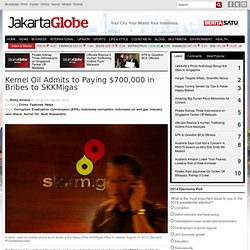 Kernel Oil Admits to Paying $700,000 in Bribes to SKKMigas