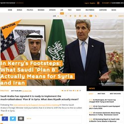 In Kerry's Footsteps: What Saudi 'Plan B' Actually Means for Syria and Iran