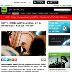 Kerry : «Israël peut être ou un Etat juif, ou démocratique, mais pas les deux»