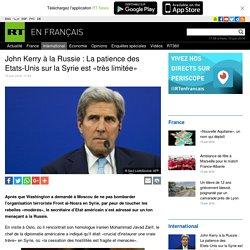 John Kerry à la Russie : La patience des Etats-Unis sur la Syrie est «très limitée»