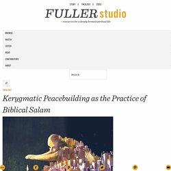 Kerygmatic Peacebuilding as the Practice of Biblical Salam