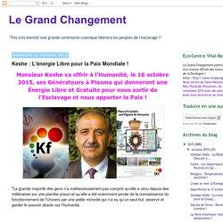 Le Grand Changement: Keshe : L'énergie Libre pour la Paix Mondiale !