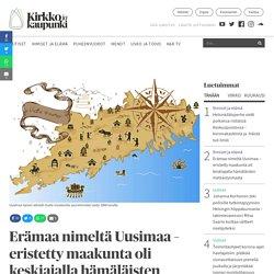Erämaa nimeltä Uusimaa– eristetty maakunta oli keskiajalla hämäläisten metsästysmaata