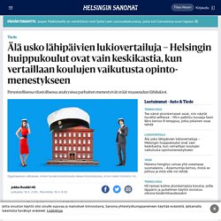 Älä usko lähipäivien lukiovertailuja – Helsingin huippukoulut ovat vain keskikastia, kun vertaillaan koulujen vaikutusta opintomenestykseen - Tiede