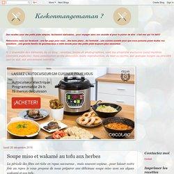 Keskonmangemaman?: Soupe miso et wakamé au tofu aux herbes