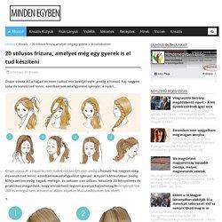 20 stílusos frizura, amelyet még egy gyerek is el tud készíteni - MindenEgyben