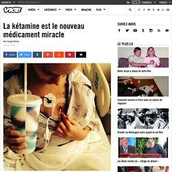 La kétamine est le nouveau médicament miracle