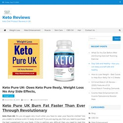 Keto Pure UK- Does Keto Pure Realy, Weight Loss No Any Side Effects,