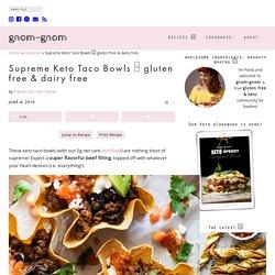 Keto Taco Bowls (with our 2g net carb tortillas!) - gnom-gnom