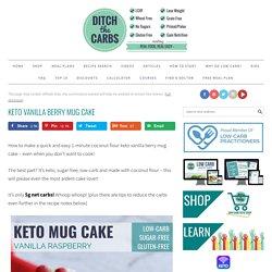Keto Vanilla Berry Mug Cake — 5 g net carbs - Ditch The Carbs