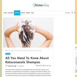 All You Need To Know About Ketoconazole Shampoo
