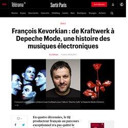 François Kevorkian : de Kraftwerk à Depeche Mode, une histoire des musiques électroniques - Sortir
