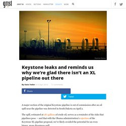 Keystone leaks and reminds us why we're glad there isn't an XL pipeline out there