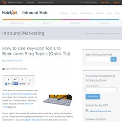 How to Use Keyword Tools to Brainstorm Blog Topics [Quick Tip]