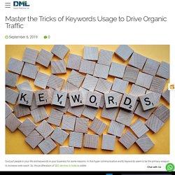 Master Tricks of Keywords Usage to Drive Organic Traffic