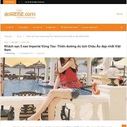 Khách sạn 5 sao Imperial Vũng Tàu- Thiên đường du lịch Châu Âu đẹp nhất Việt Nam
