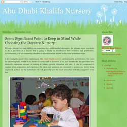 Abu Dhabi Khalifa Nursery: Some Significant Point to Keep in Mind While Choosing the Daycare Nursery