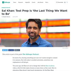 Sal Khan: Test Prep Is 'the Last Thing We Want to Be'
