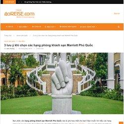 3 lưu ý khi chọn các hạng phòng khách sạn Marriott Phú Quốc