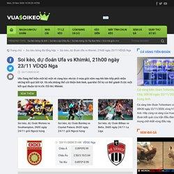 Soi kèo, dự đoán Ufa vs Khimki, 21h00 ngày 23/11 VĐQG Nga