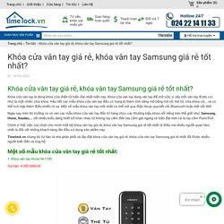 Khóa cửa vân tay giá rẻ, khóa vân tay Samsung giá rẻ tốt nhất?