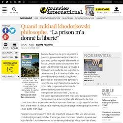 """QUAND MIKHAÏL KHODORKOVSKI PHILOSOPHE. """"La prison m'a donné la liberté"""""""
