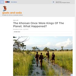 The Khoisan Once Were Kings Of The Planet. What Happened? : Goats and Soda