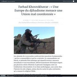 Farhad Khosrokhavar: «Une Europe du djihadisme menace une Union mal coordonnée»