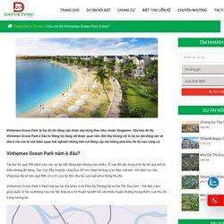 Khu đô thị Vinhomes Ocean Park ở đâu?