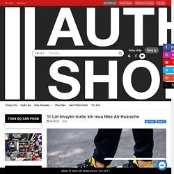 11 Lời khuyên trước khi mua Nike Air Huarache – AUTHENTIC SHOES