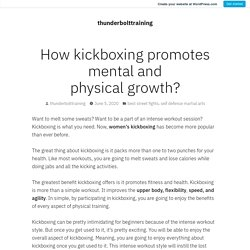 How kickboxing promotes mental and physical growth? – thunderbolttraining