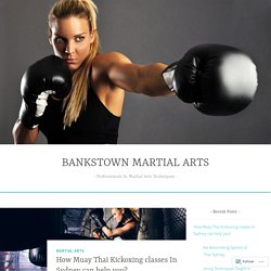 How Muay Thai Kickoxing classes In Sydney can help you? – BANKSTOWN MARTIAL ARTS