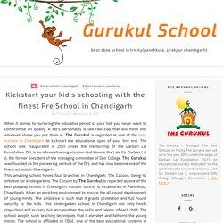 Kickstart your kid's schooling with the finest Pre School in Chandigarh - Gurukul School