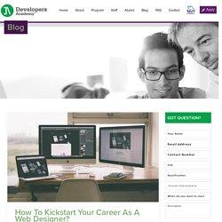 How To Kickstart Your Career As A Web Designer?