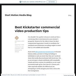Best Kickstarter commercial video production tips – Start Motion Media Blog