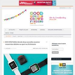 [SUCCÈS] Pebble dévoile deux nouvelles montres connectées dédiées au sport sur Kickstarter - Good Morning Crowdfunding