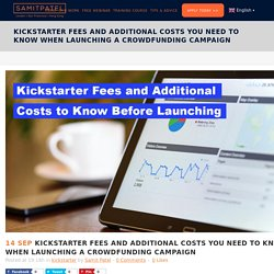 Kickstarter Fees and Additional Costs You Need to Know When Launching a Crowdfunding Campaign