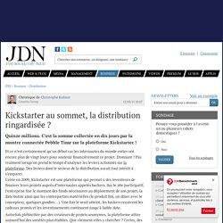 Kickstarter au sommet, la distribution ringardisée ? - JDN