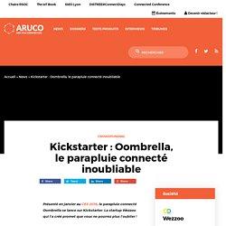Kickstarter : Oombrella, le parapluie connecté inoubliable