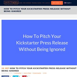 How To Pitch Your Kickstarter Press Release Without Being Ignored