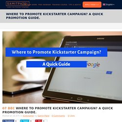 Where to Promote Kickstarter Campaign? A Quick Promotion Guide. - samitpatel