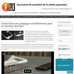 Laster lance une campagne sur Kickstarter pour ses lunettes SeeThruRéalité Augmentée