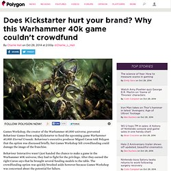Does Kickstarter hurt your brand? Why this Warhammer 40k game couldn't crowdfund