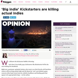 'Big indie' Kickstarters are killing actual indies